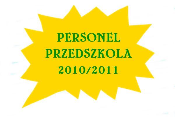 PERSONEL PRZEDSZKOLA  ROK SZK. 2010/2011